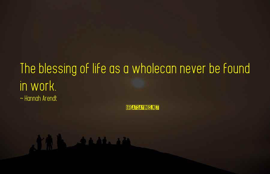 Blessing In Work Sayings By Hannah Arendt: The blessing of life as a wholecan never be found in work.