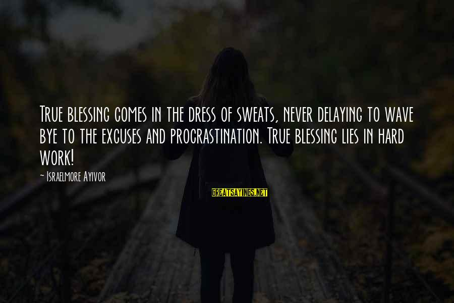 Blessing In Work Sayings By Israelmore Ayivor: True blessing comes in the dress of sweats, never delaying to wave bye to the