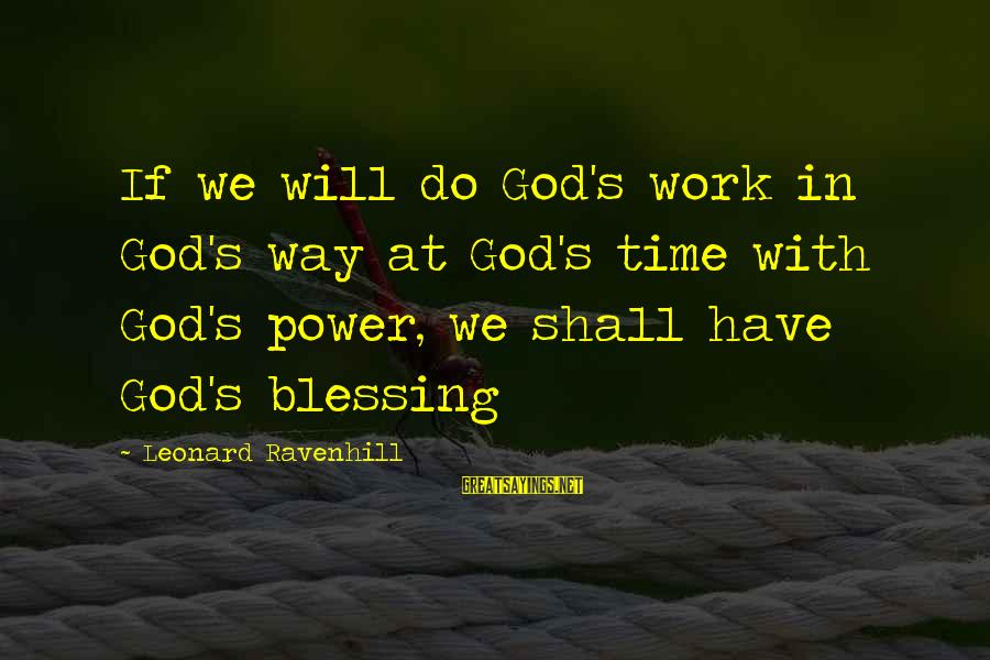 Blessing In Work Sayings By Leonard Ravenhill: If we will do God's work in God's way at God's time with God's power,
