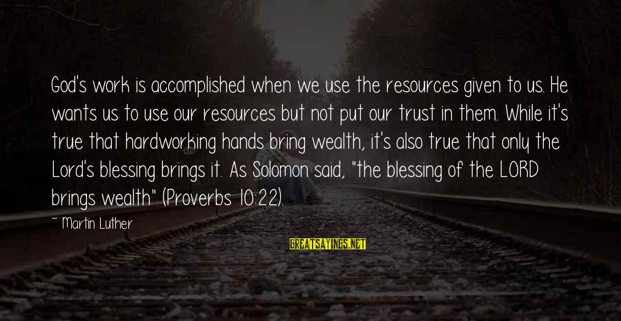 Blessing In Work Sayings By Martin Luther: God's work is accomplished when we use the resources given to us. He wants us