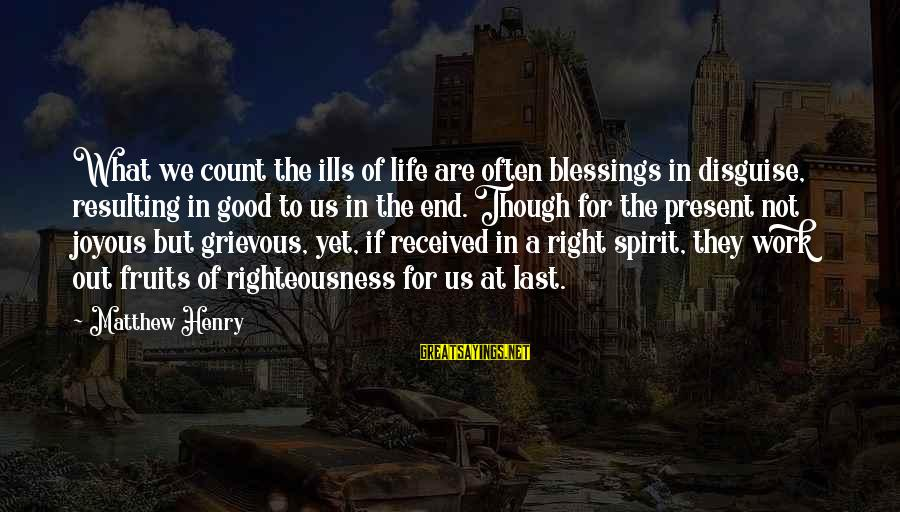 Blessing In Work Sayings By Matthew Henry: What we count the ills of life are often blessings in disguise, resulting in good
