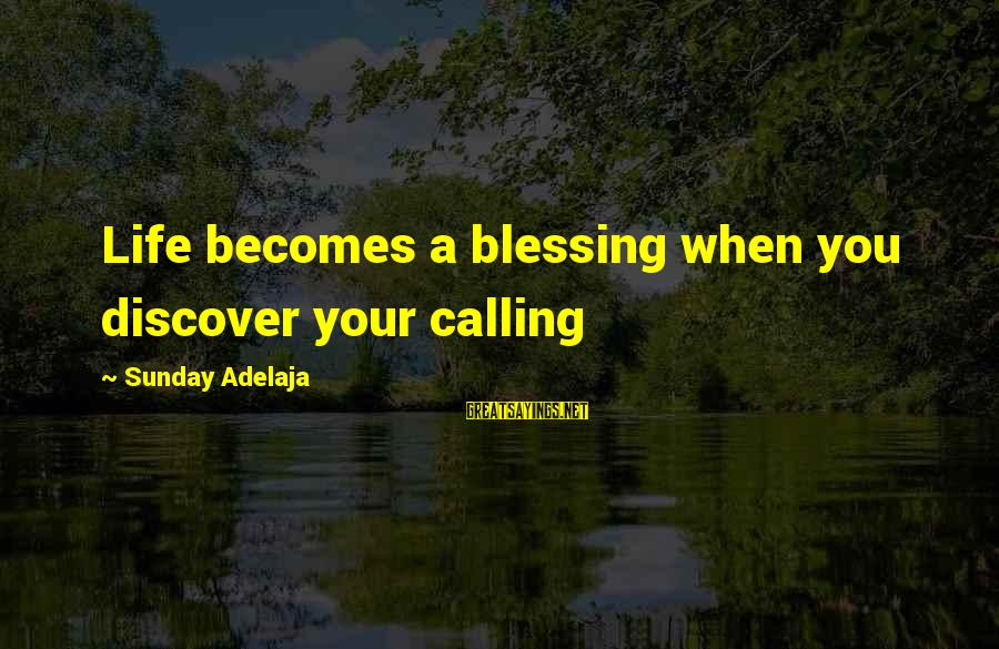 Blessing In Work Sayings By Sunday Adelaja: Life becomes a blessing when you discover your calling