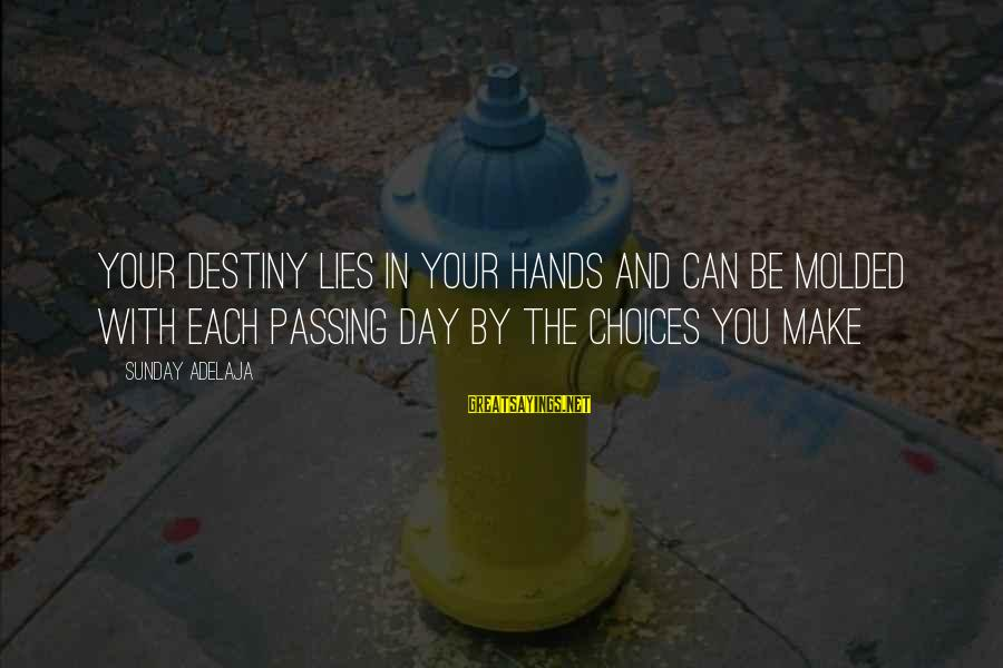 Blessing In Work Sayings By Sunday Adelaja: Your destiny lies in your hands and can be molded with each passing day by