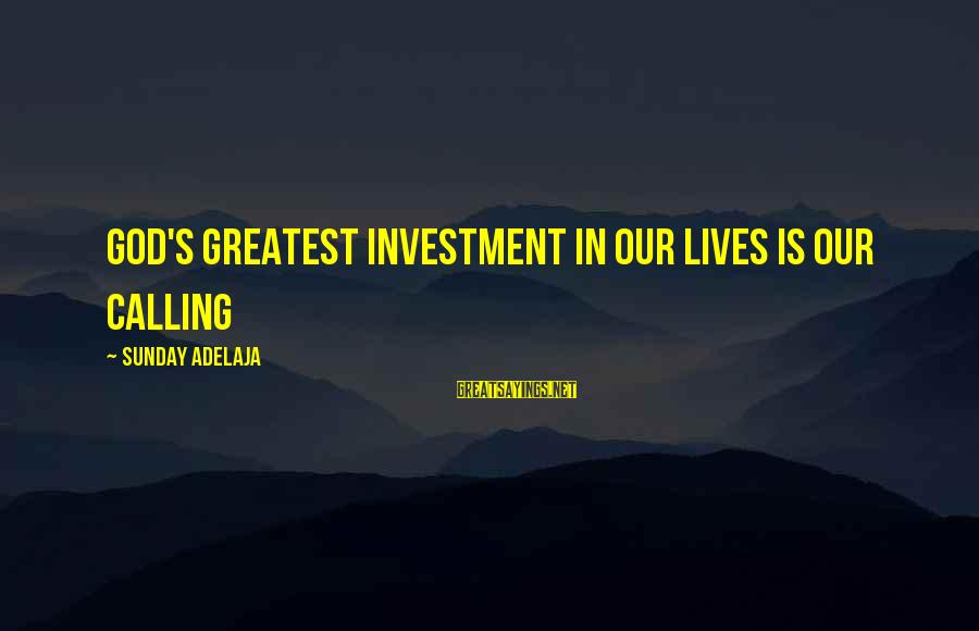 Blessing In Work Sayings By Sunday Adelaja: God's greatest investment in our lives is our calling