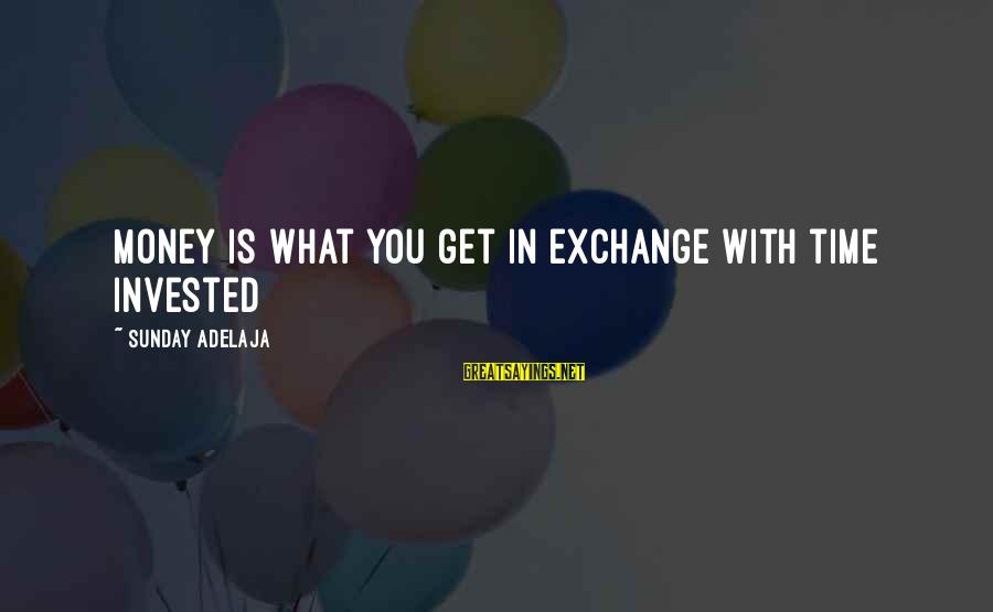 Blessing In Work Sayings By Sunday Adelaja: Money is what you get in exchange with time invested