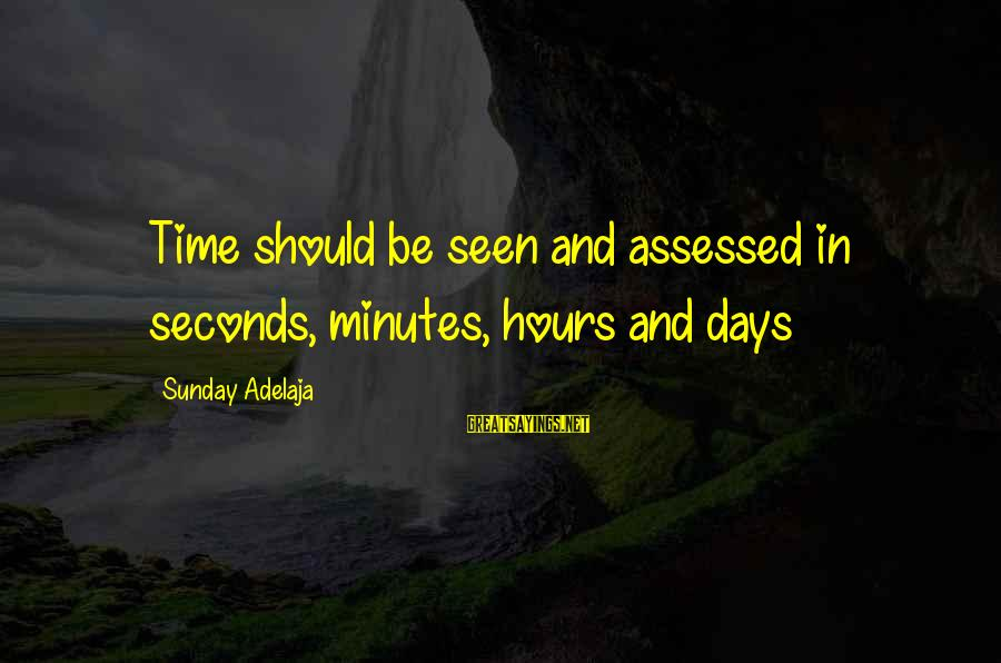 Blessing In Work Sayings By Sunday Adelaja: Time should be seen and assessed in seconds, minutes, hours and days