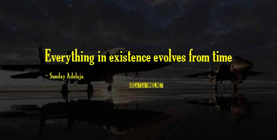 Blessing In Work Sayings By Sunday Adelaja: Everything in existence evolves from time