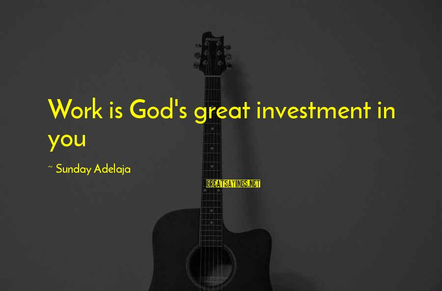 Blessing In Work Sayings By Sunday Adelaja: Work is God's great investment in you