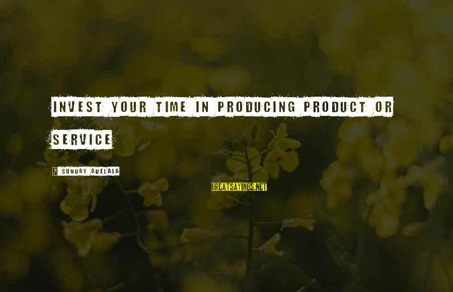 Blessing In Work Sayings By Sunday Adelaja: Invest your time in producing product or service