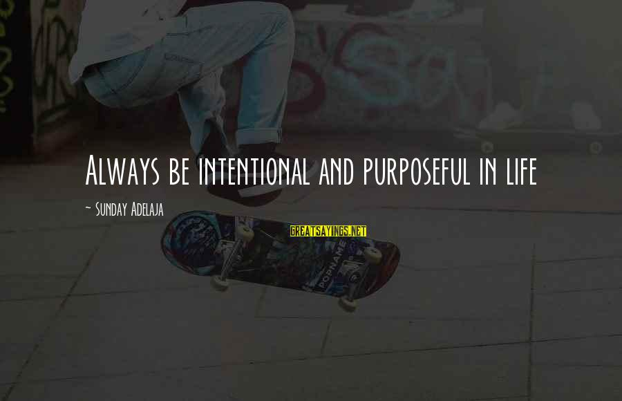 Blessing In Work Sayings By Sunday Adelaja: Always be intentional and purposeful in life