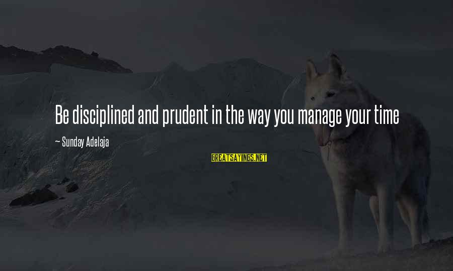 Blessing In Work Sayings By Sunday Adelaja: Be disciplined and prudent in the way you manage your time