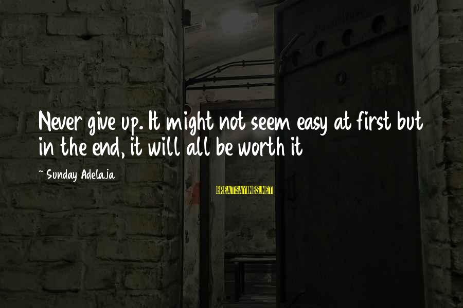 Blessing In Work Sayings By Sunday Adelaja: Never give up. It might not seem easy at first but in the end, it