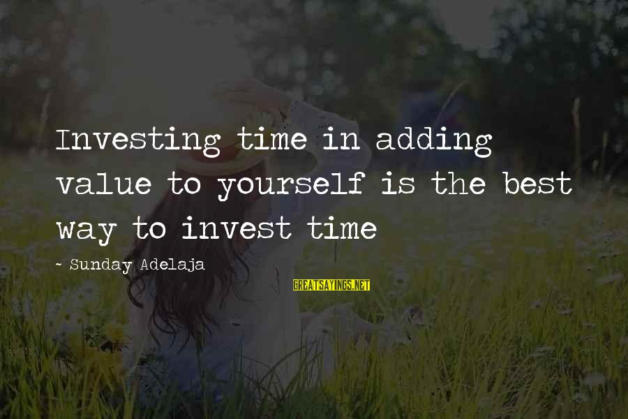 Blessing In Work Sayings By Sunday Adelaja: Investing time in adding value to yourself is the best way to invest time