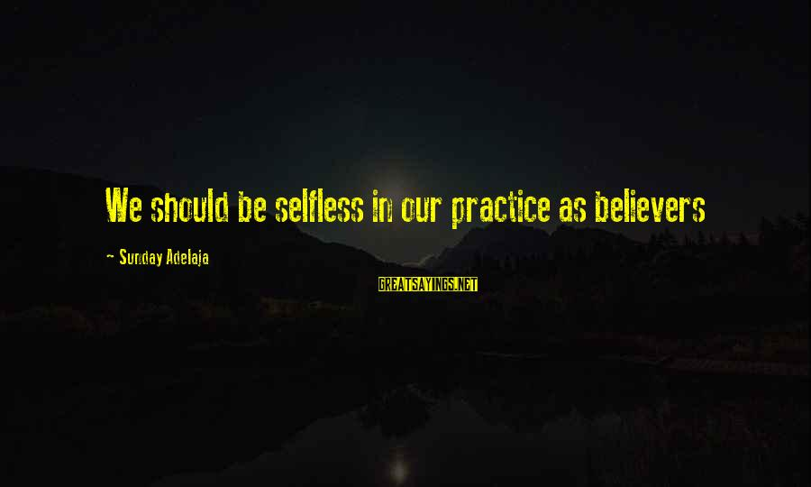 Blessing In Work Sayings By Sunday Adelaja: We should be selfless in our practice as believers