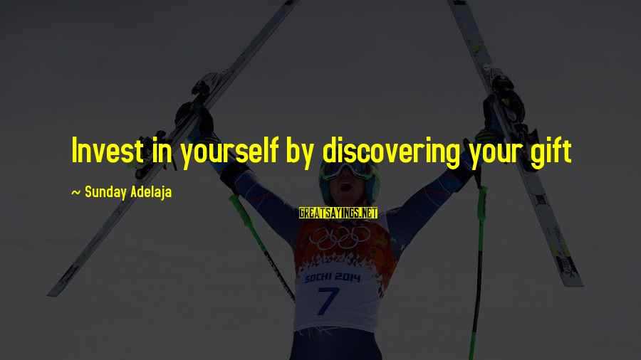 Blessing In Work Sayings By Sunday Adelaja: Invest in yourself by discovering your gift