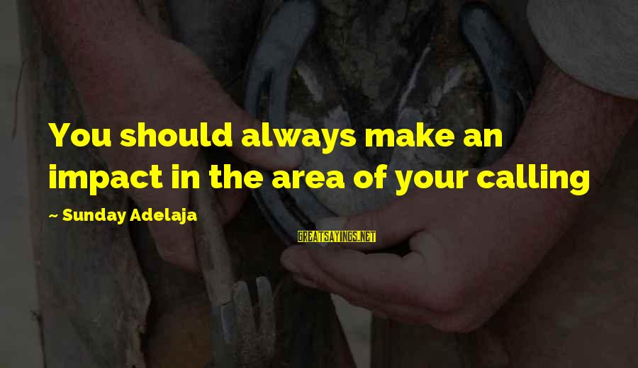 Blessing In Work Sayings By Sunday Adelaja: You should always make an impact in the area of your calling