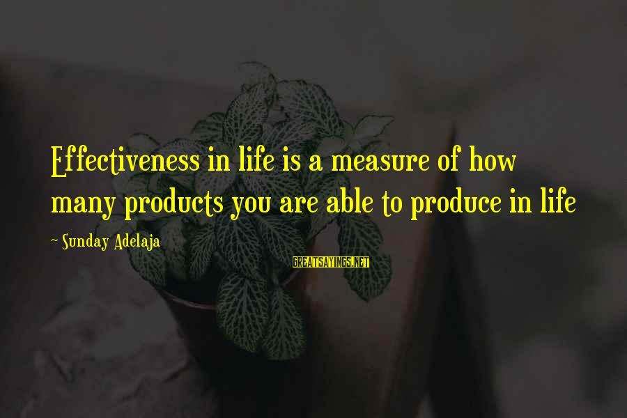 Blessing In Work Sayings By Sunday Adelaja: Effectiveness in life is a measure of how many products you are able to produce