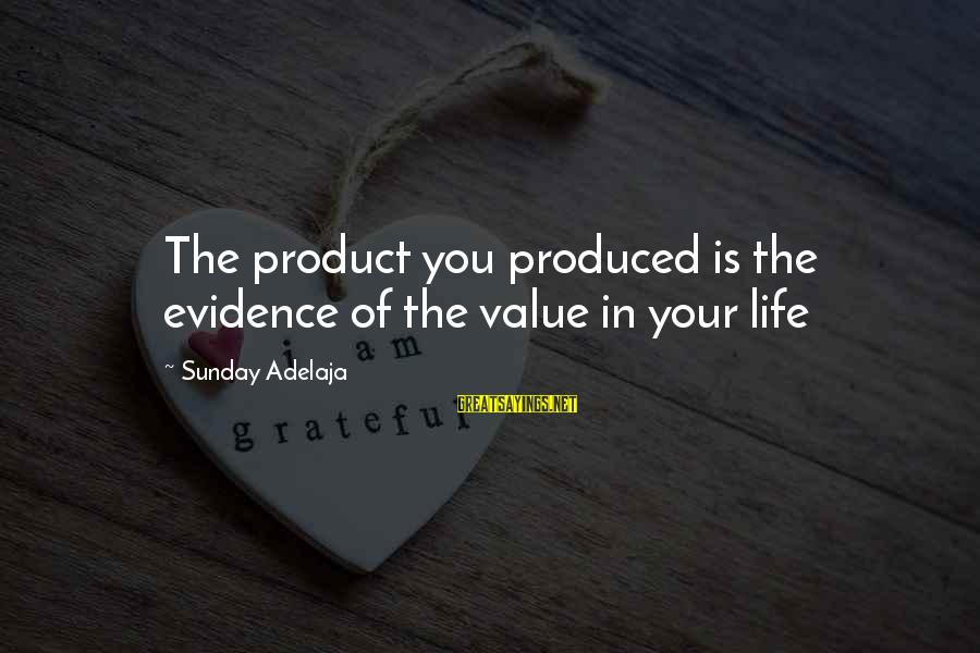 Blessing In Work Sayings By Sunday Adelaja: The product you produced is the evidence of the value in your life