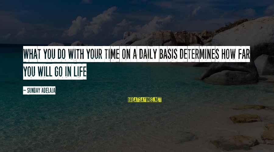 Blessing In Work Sayings By Sunday Adelaja: What you do with your time on a daily basis determines how far you will