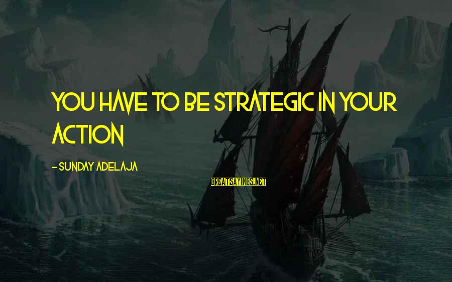 Blessing In Work Sayings By Sunday Adelaja: You have to be strategic in your action