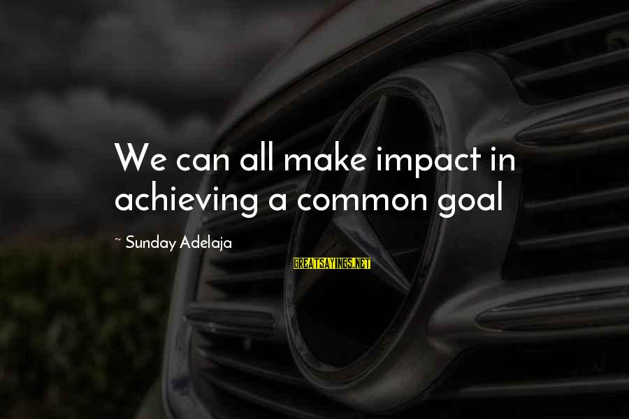 Blessing In Work Sayings By Sunday Adelaja: We can all make impact in achieving a common goal