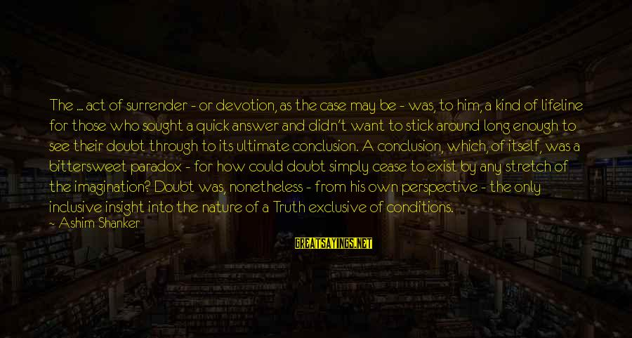 Blind Devotion Sayings By Ashim Shanker: The ... act of surrender - or devotion, as the case may be - was,