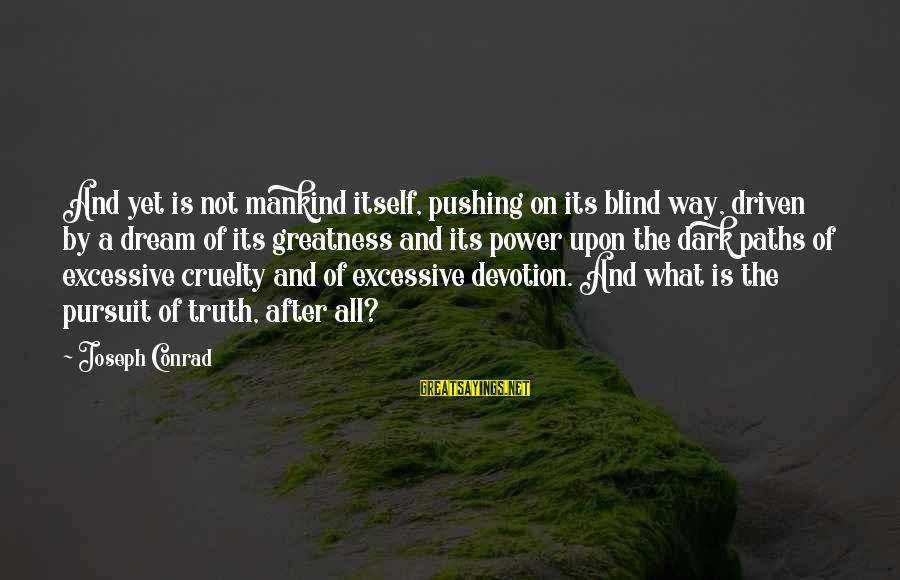 Blind Devotion Sayings By Joseph Conrad: And yet is not mankind itself, pushing on its blind way, driven by a dream