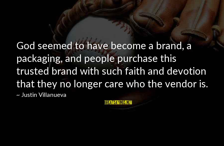 Blind Devotion Sayings By Justin Villanueva: God seemed to have become a brand, a packaging, and people purchase this trusted brand