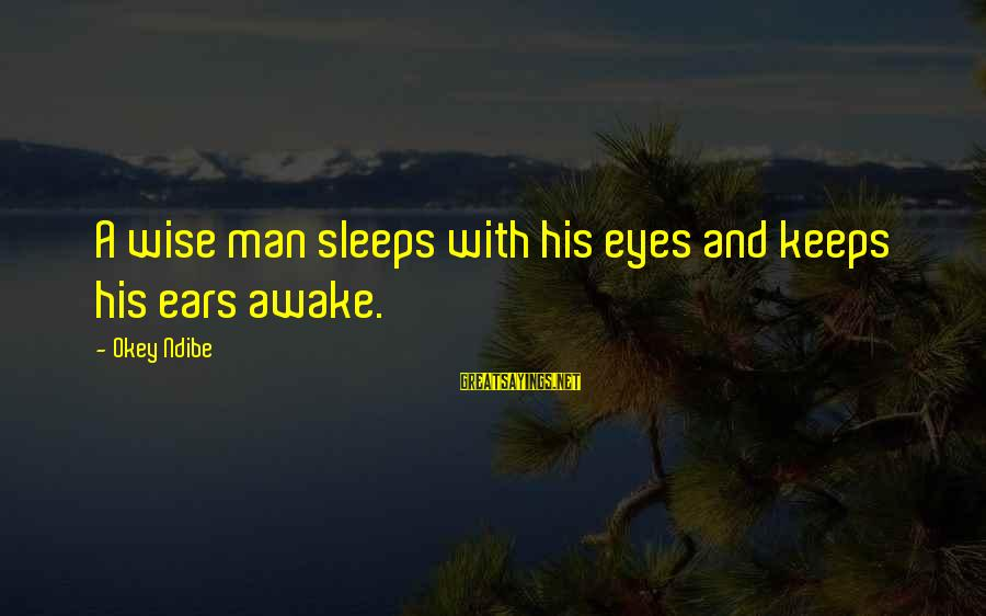 Blind Devotion Sayings By Okey Ndibe: A wise man sleeps with his eyes and keeps his ears awake.