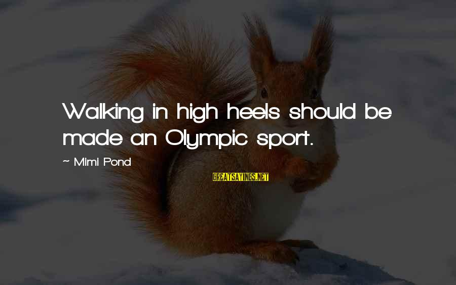 Blindest Sayings By Mimi Pond: Walking in high heels should be made an Olympic sport.