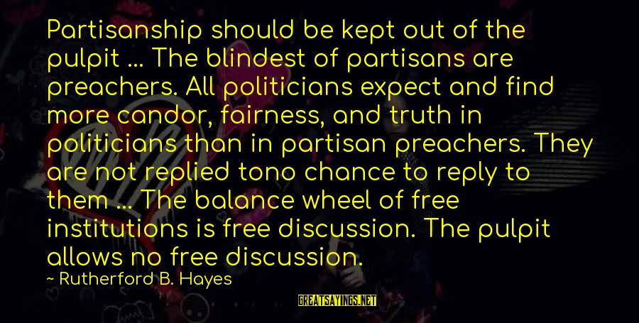 Blindest Sayings By Rutherford B. Hayes: Partisanship should be kept out of the pulpit ... The blindest of partisans are preachers.