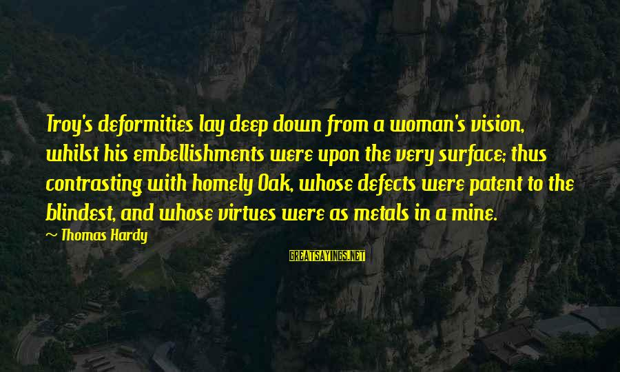 Blindest Sayings By Thomas Hardy: Troy's deformities lay deep down from a woman's vision, whilst his embellishments were upon the