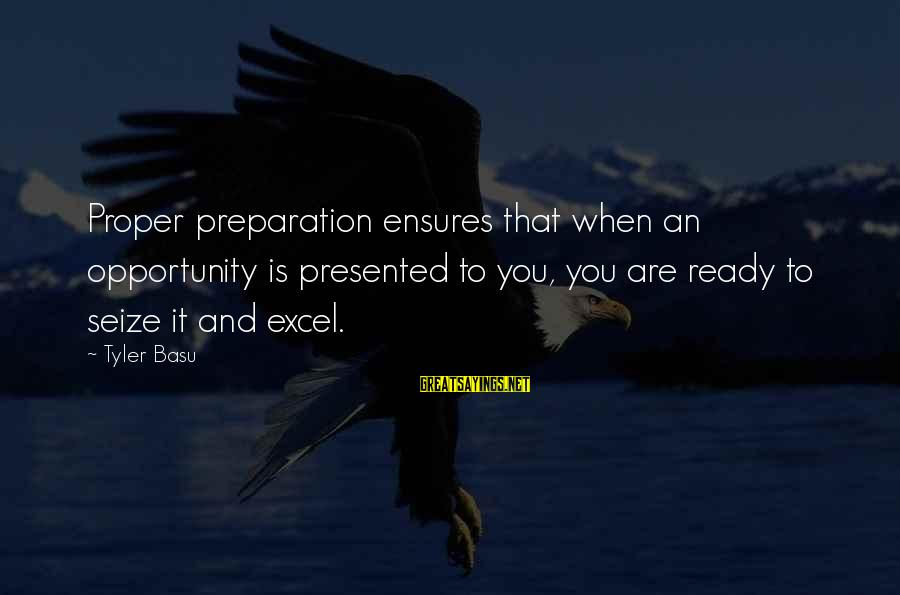 Blindest Sayings By Tyler Basu: Proper preparation ensures that when an opportunity is presented to you, you are ready to