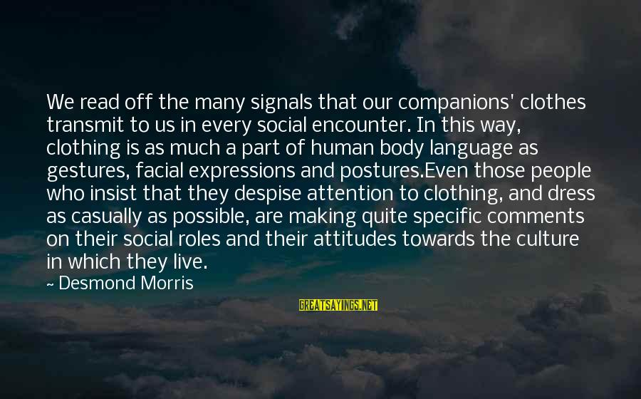 Blindfaithed Sayings By Desmond Morris: We read off the many signals that our companions' clothes transmit to us in every