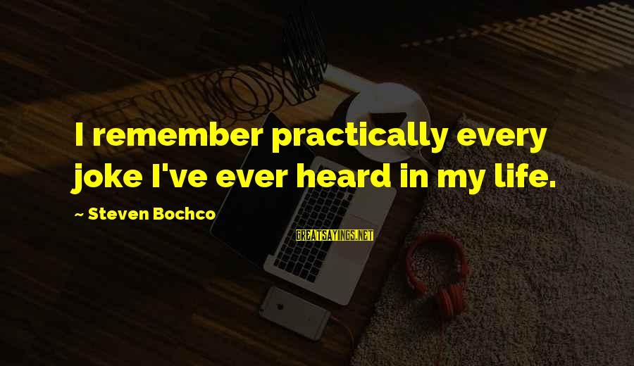 Blindfaithed Sayings By Steven Bochco: I remember practically every joke I've ever heard in my life.