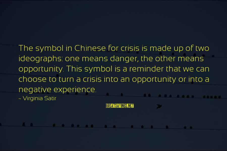 Blindfaithed Sayings By Virginia Satir: The symbol in Chinese for crisis is made up of two ideographs: one means danger,