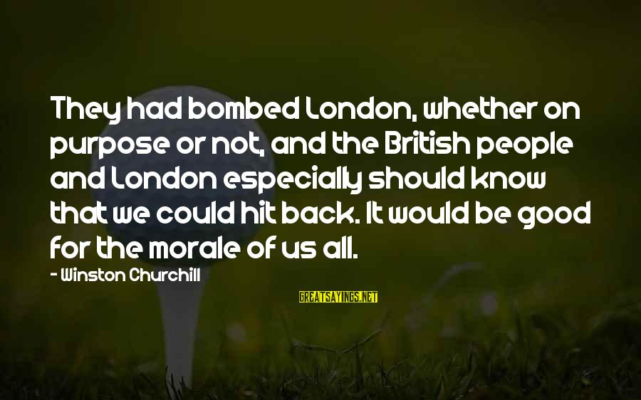 Blindfaithed Sayings By Winston Churchill: They had bombed London, whether on purpose or not, and the British people and London