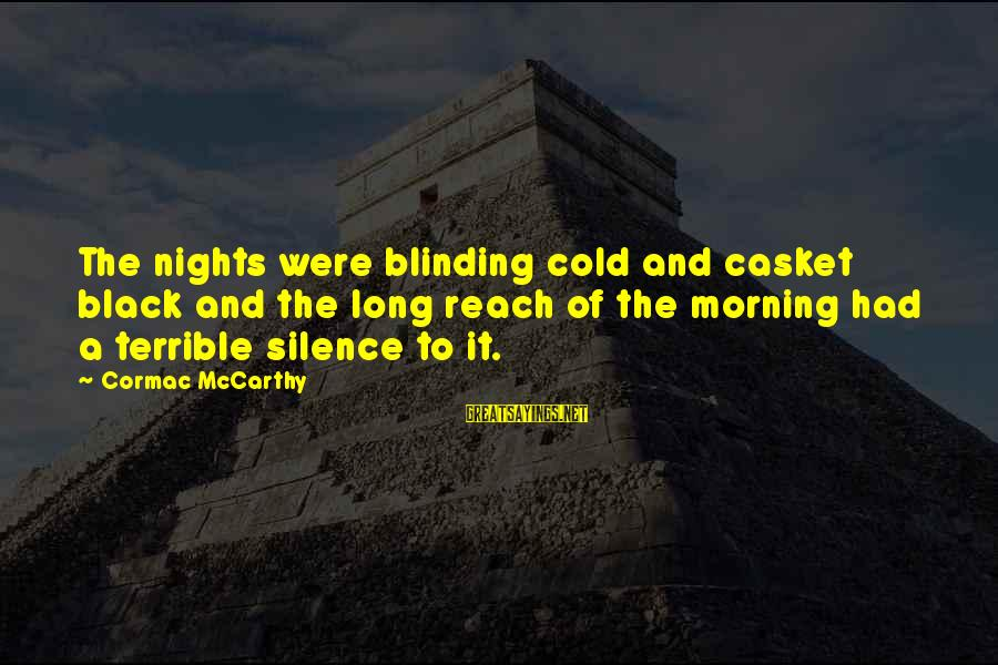 Blinding Sayings By Cormac McCarthy: The nights were blinding cold and casket black and the long reach of the morning