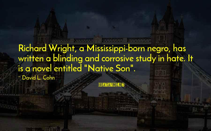Blinding Sayings By David L. Cohn: Richard Wright, a Mississippi-born negro, has written a blinding and corrosive study in hate. It