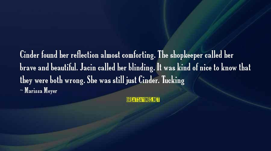 Blinding Sayings By Marissa Meyer: Cinder found her reflection almost comforting. The shopkeeper called her brave and beautiful. Jacin called
