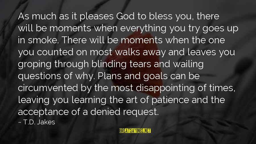 Blinding Sayings By T.D. Jakes: As much as it pleases God to bless you, there will be moments when everything