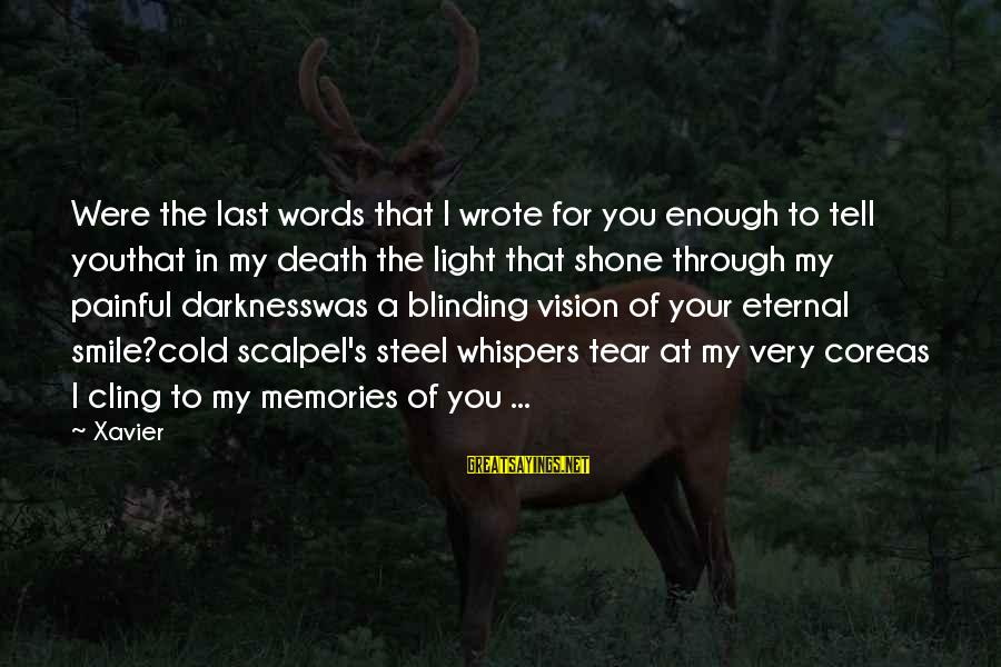 Blinding Sayings By Xavier: Were the last words that I wrote for you enough to tell youthat in my
