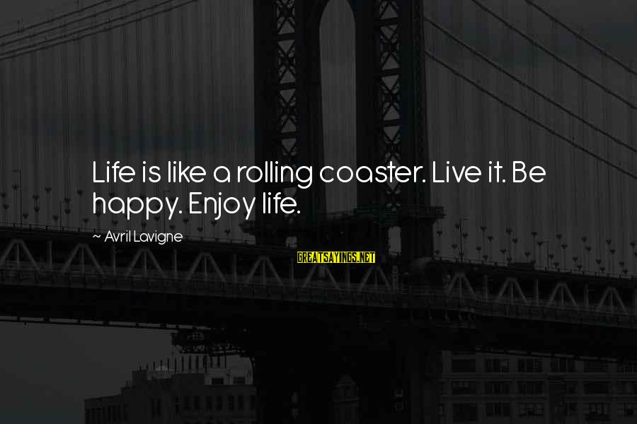Block Letters Sayings By Avril Lavigne: Life is like a rolling coaster. Live it. Be happy. Enjoy life.