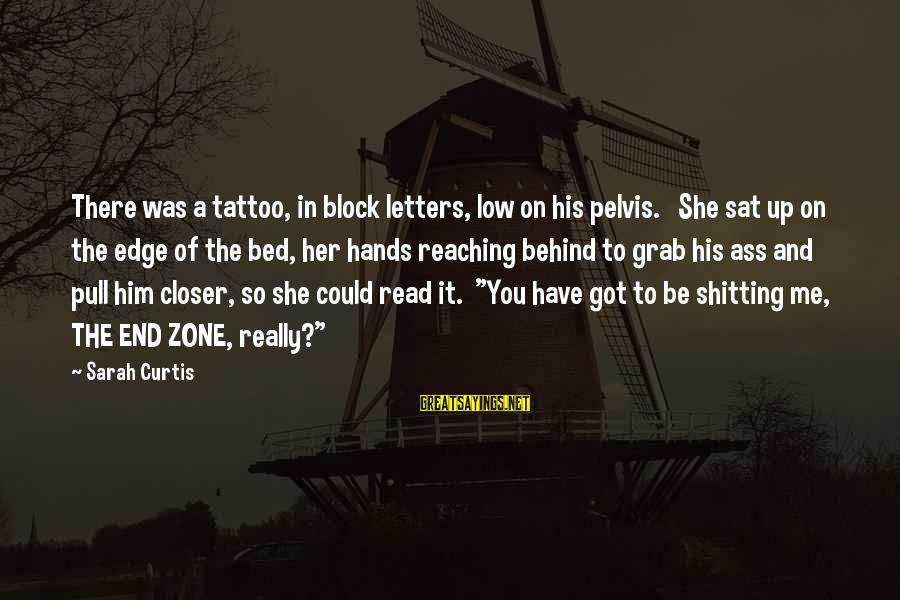 Block Letters Sayings By Sarah Curtis: There was a tattoo, in block letters, low on his pelvis. She sat up on