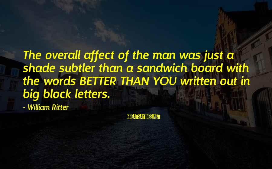 Block Letters Sayings By William Ritter: The overall affect of the man was just a shade subtler than a sandwich board