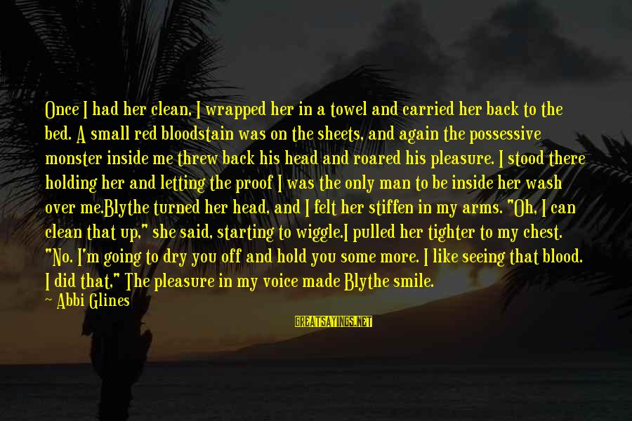 Bloodstain Sayings By Abbi Glines: Once I had her clean, I wrapped her in a towel and carried her back