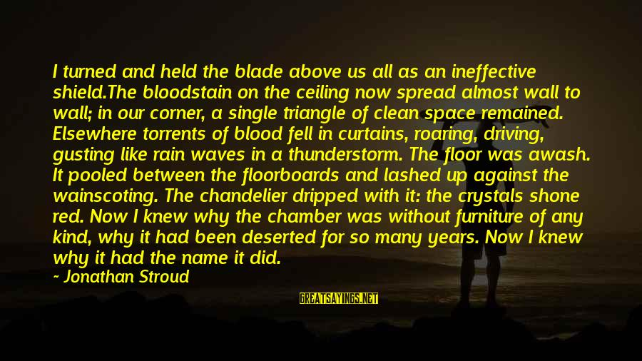Bloodstain Sayings By Jonathan Stroud: I turned and held the blade above us all as an ineffective shield.The bloodstain on