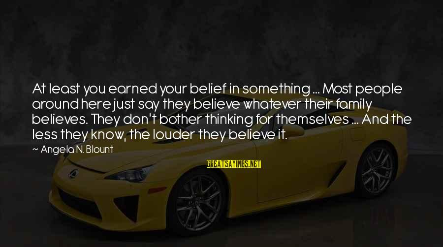 Blount's Sayings By Angela N. Blount: At least you earned your belief in something ... Most people around here just say
