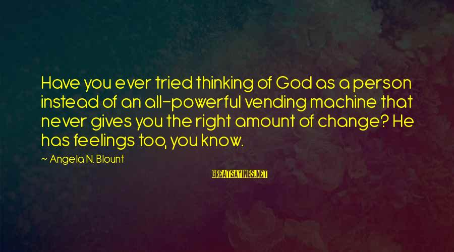 Blount's Sayings By Angela N. Blount: Have you ever tried thinking of God as a person instead of an all-powerful vending