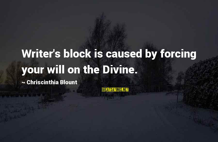 Blount's Sayings By Chriscinthia Blount: Writer's block is caused by forcing your will on the Divine.